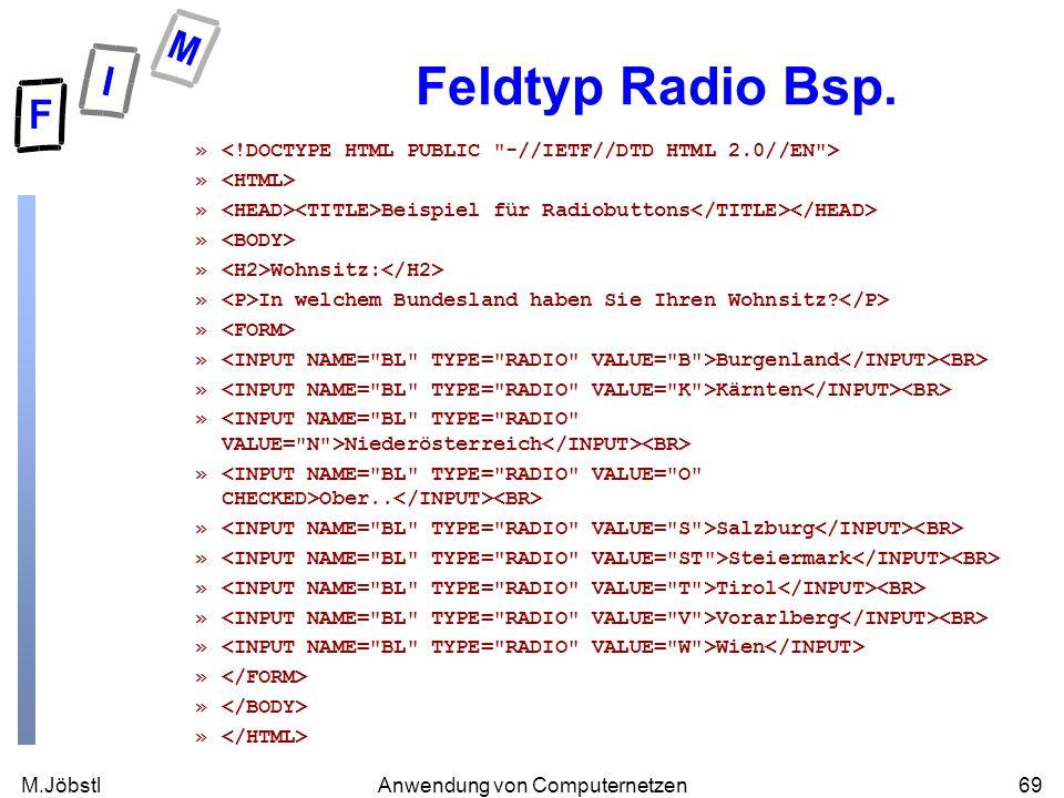 M.Jöbstl69Anwendung von Computernetzen Feldtyp Radio Bsp. » » Beispiel für Radiobuttons » » Wohnsitz: » In welchem Bundesland haben Sie Ihren Wohnsitz