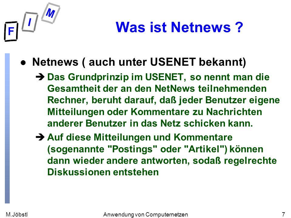 M.Jöbstl7Anwendung von Computernetzen Was ist Netnews ? l Netnews ( auch unter USENET bekannt) èDas Grundprinzip im USENET, so nennt man die Gesamthei