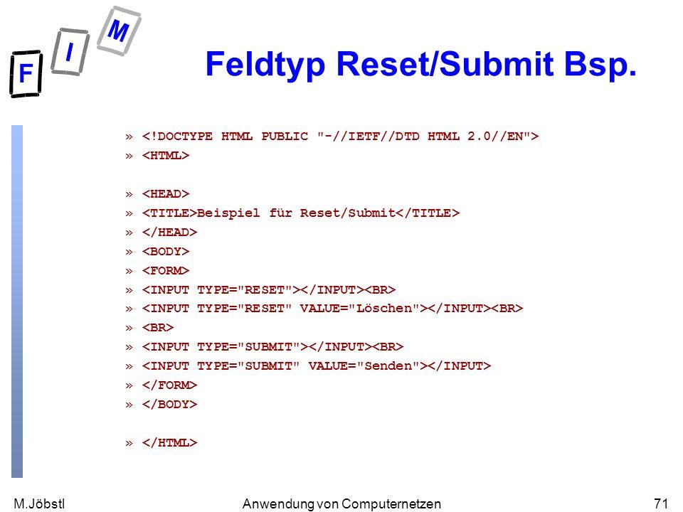 M.Jöbstl71Anwendung von Computernetzen Feldtyp Reset/Submit Bsp. » » Beispiel für Reset/Submit »