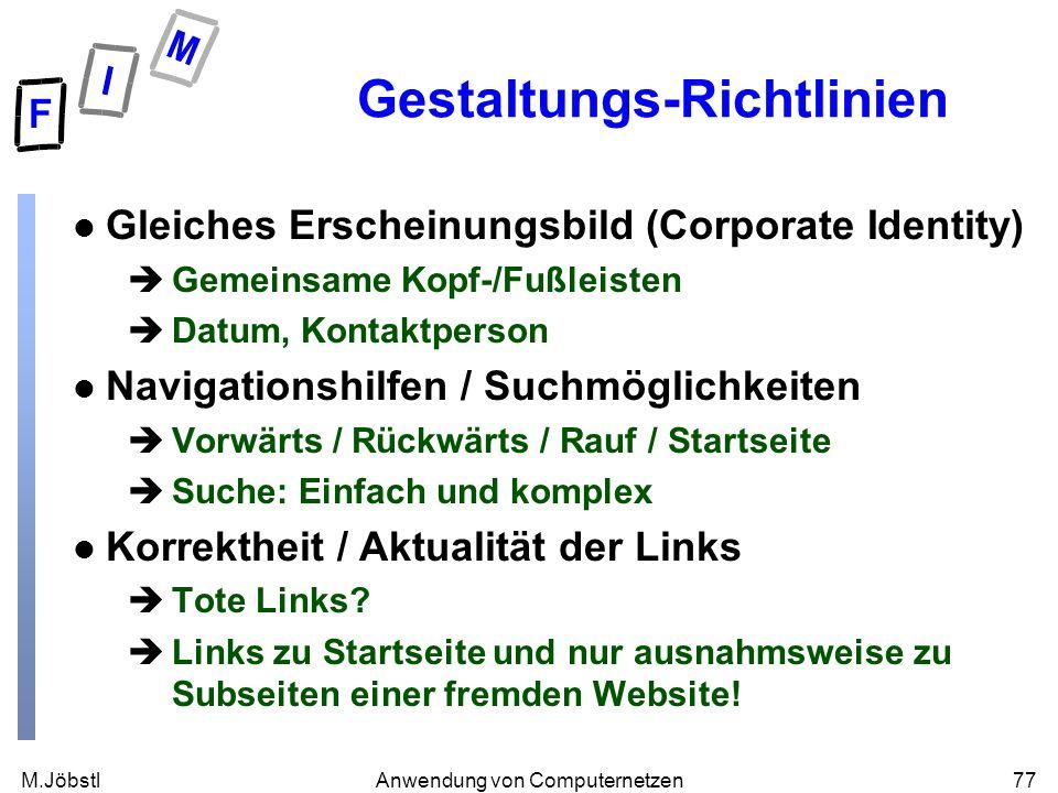 M.Jöbstl77Anwendung von Computernetzen Gestaltungs-Richtlinien l Gleiches Erscheinungsbild (Corporate Identity) èGemeinsame Kopf-/Fußleisten èDatum, K