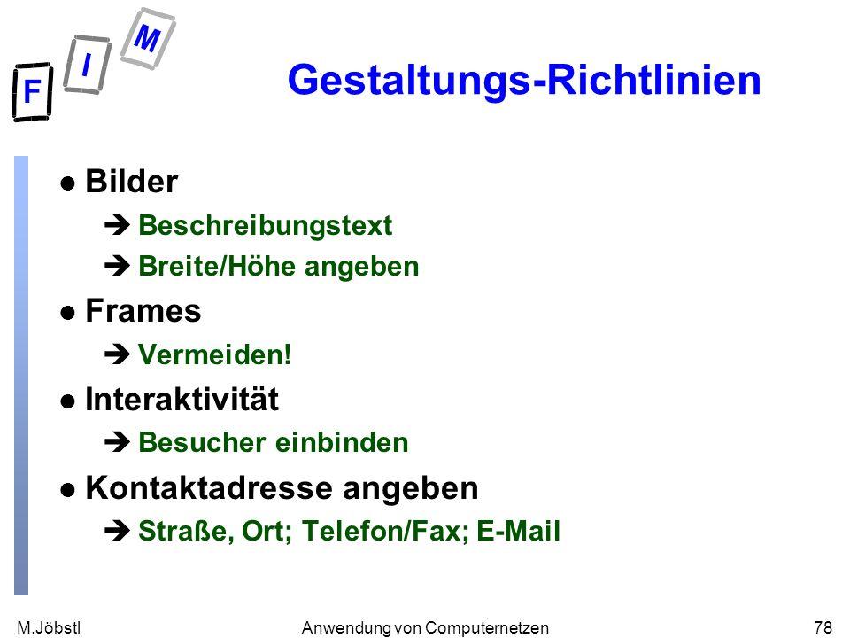 M.Jöbstl78Anwendung von Computernetzen Gestaltungs-Richtlinien l Bilder èBeschreibungstext èBreite/Höhe angeben l Frames èVermeiden! l Interaktivität