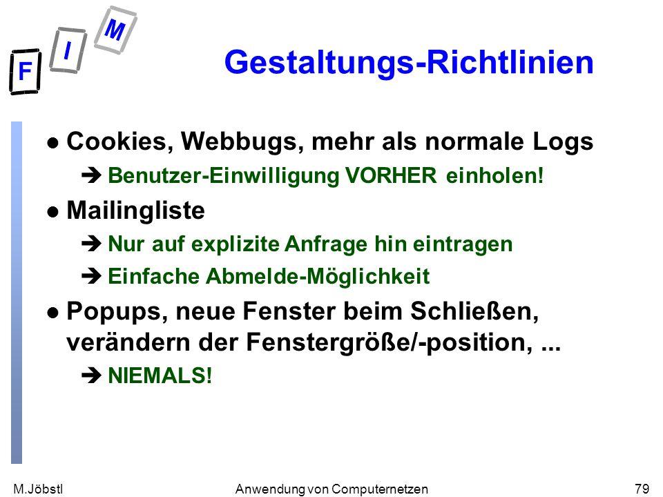 M.Jöbstl79Anwendung von Computernetzen Gestaltungs-Richtlinien l Cookies, Webbugs, mehr als normale Logs èBenutzer-Einwilligung VORHER einholen! l Mai