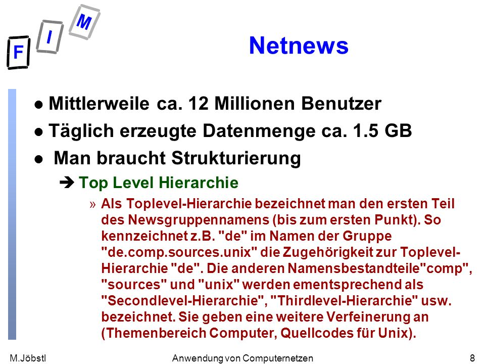 M.Jöbstl29Anwendung von Computernetzen HTTP l Auf jede Anfrage folgt eine Antwort bestehend aus èStatuszeile »1xx Informational »2xx Successful »3xx Redirection »4xx Client Error »5xx Server Error èWeitere Informationen (ganze oder Teil einer Webpage)