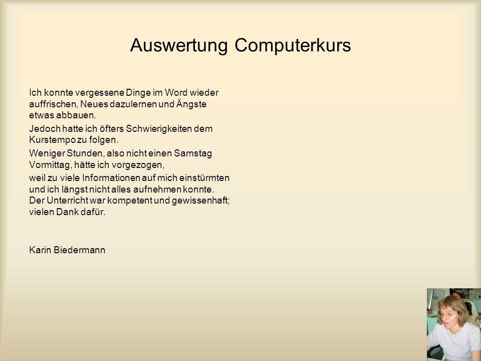 Meinung zu Informatikkurs: Priska Winzenried Fortsetzung wäre wünschenswert, damit das Gelernte, vertieft werden kann