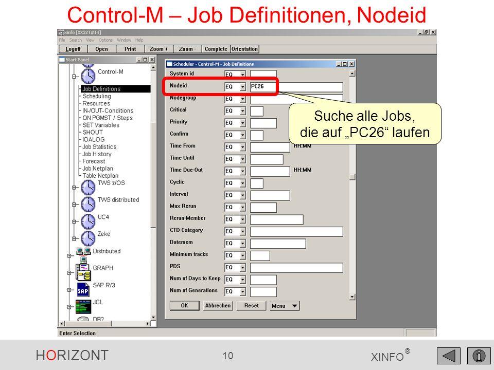 HORIZONT 11 XINFO ® Control-M – Job Definitionen, Nodeid Nodeid, Nodegroup Hilfreich, wenn mal Wartung auf einem Rechner sein muss Die Jobs