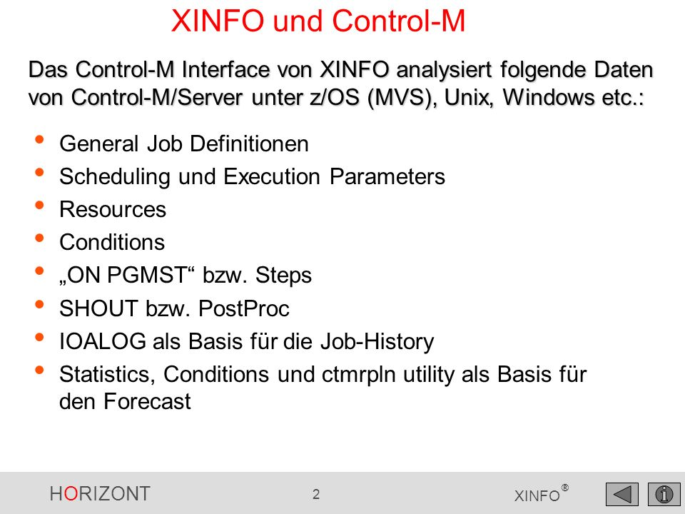HORIZONT 2 XINFO ® XINFO und Control-M General Job Definitionen Scheduling und Execution Parameters Resources Conditions ON PGMST bzw. Steps SHOUT bzw