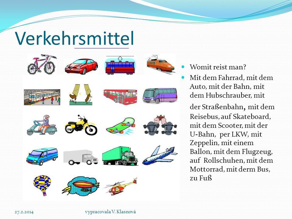 Verkehrsmittel Womit reist man? Mit dem Fahrrad, mit dem Auto, mit der Bahn, mit dem Hubschrauber, mit der Straßenbahn, mit dem Reisebus, auf Skateboa