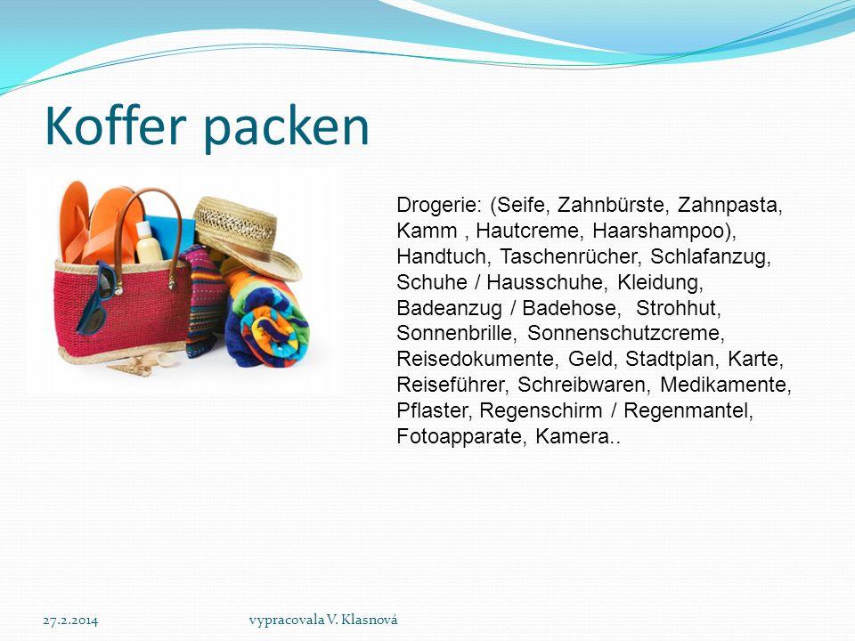Koffer packen 27.2.2014vypracovala V. Klasnová Drogerie: (Seife, Zahnbürste, Zahnpasta, Kamm, Hautcreme, Haarshampoo), Handtuch, Taschenrücher, Schlaf