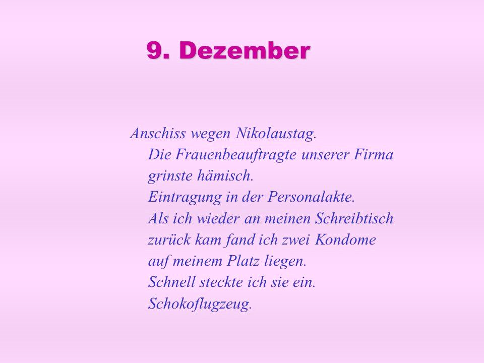 9. Dezember Anschiss wegen Nikolaustag. Die Frauenbeauftragte unserer Firma grinste hämisch. Eintragung in der Personalakte. Als ich wieder an meinen