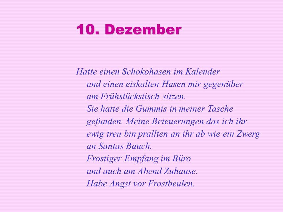 10. Dezember Hatte einen Schokohasen im Kalender und einen eiskalten Hasen mir gegenüber am Frühstückstisch sitzen. Sie hatte die Gummis in meiner Tas