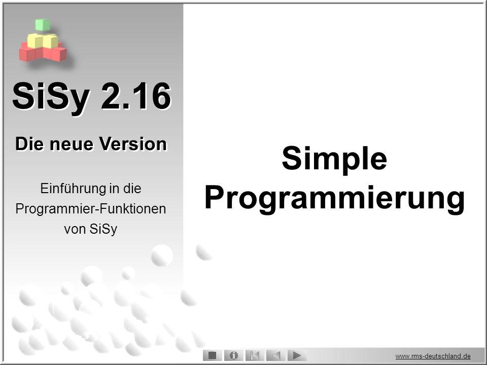 www.rms-deutschland.de SiSy 2.16 Die neue Version SiSy 2.16 Die neue Version Einführung in die Programmier-Funktionen von SiSy Simple Programmierung
