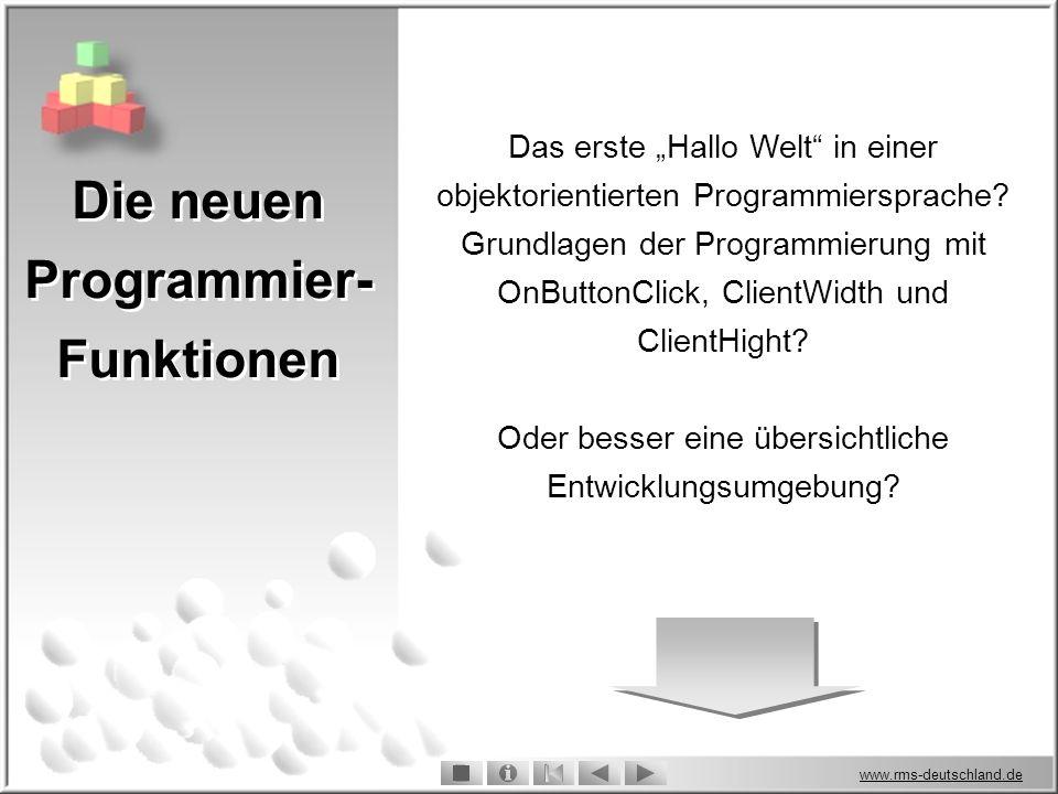 www.rms-deutschland.de Die neuen Programmier- Funktionen Das erste Hallo Welt in einer objektorientierten Programmiersprache.