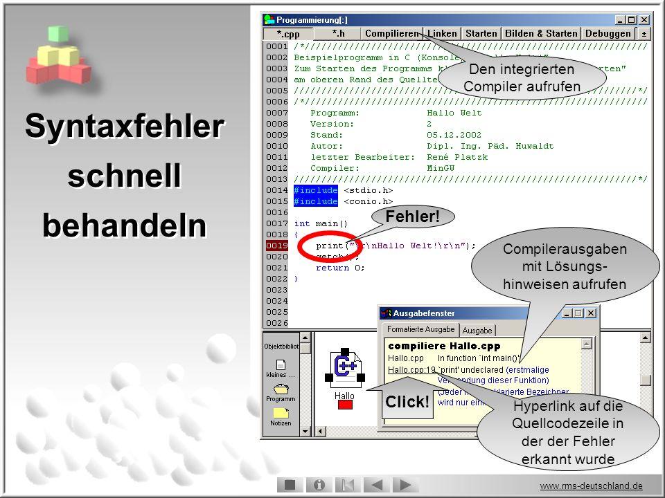 www.rms-deutschland.de Den integrierten Compiler aufrufen Compilerausgaben mit Lösungs- hinweisen aufrufen Hyperlink auf die Quellcodezeile in der der Fehler erkannt wurde Click.