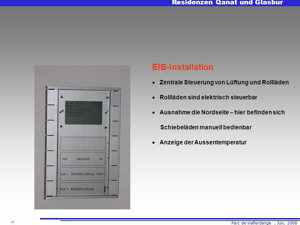 Parc de Walferdange, July, 2008 Residenzen Qanat und Glasbur 12 EIB-Installation Zentrale Steuerung von Lüftung und Rollläden Rollläden sind elektrisch steuerbar Ausnahme die Nordseite – hier befinden sich Schiebeläden manuell bedienbar Anzeige der Aussentemperatur