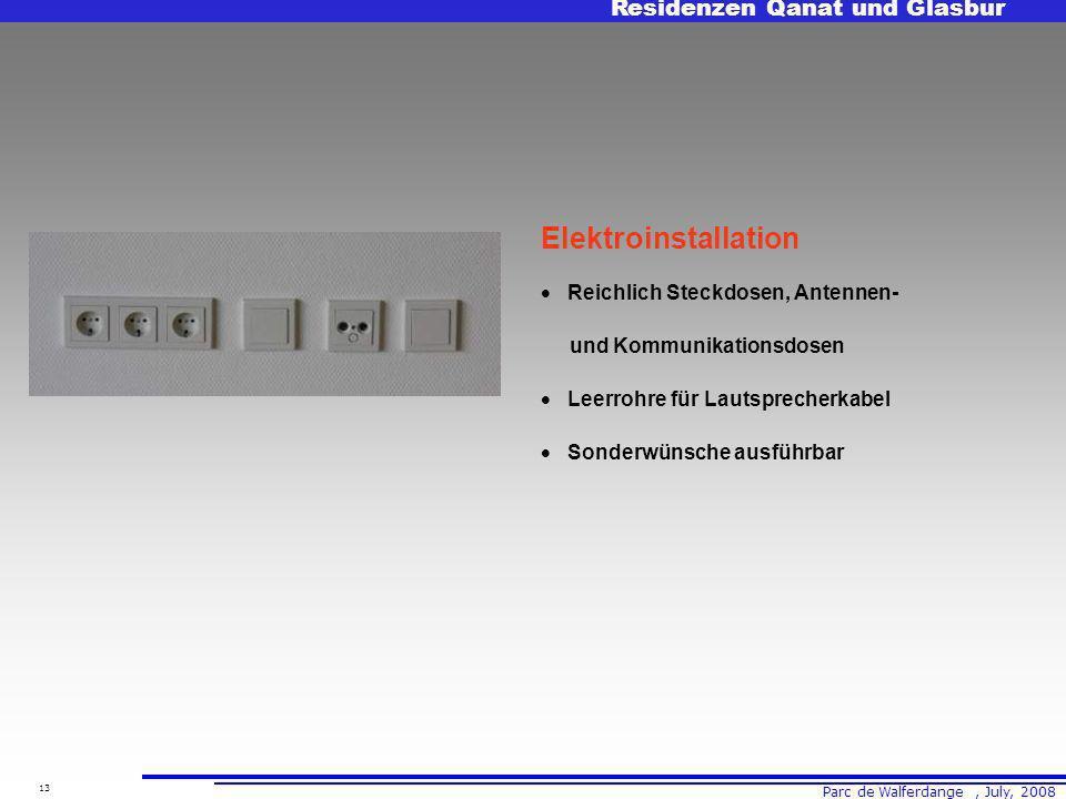Parc de Walferdange, July, 2008 Residenzen Qanat und Glasbur 13 Elektroinstallation Reichlich Steckdosen, Antennen- und Kommunikationsdosen Leerrohre für Lautsprecherkabel Sonderwünsche ausführbar