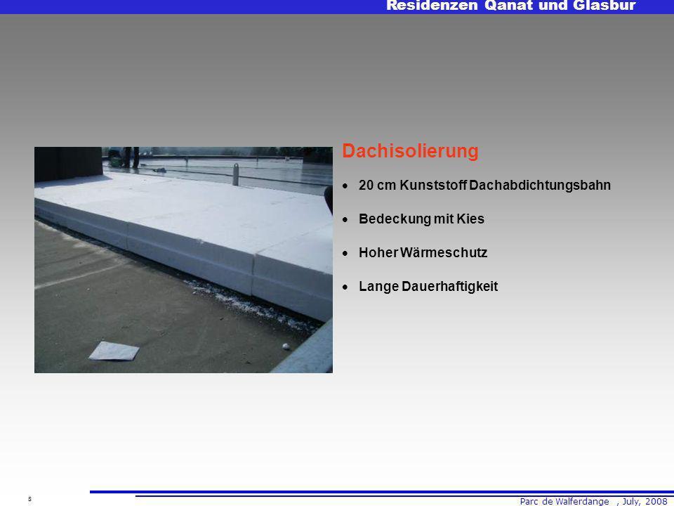 Parc de Walferdange, July, 2008 Residenzen Qanat und Glasbur 8 Dachisolierung 20 cm Kunststoff Dachabdichtungsbahn Bedeckung mit Kies Hoher Wärmeschutz Lange Dauerhaftigkeit