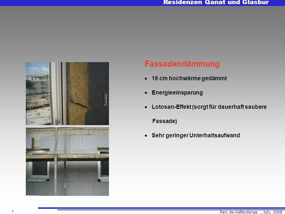 Parc de Walferdange, July, 2008 Residenzen Qanat und Glasbur 9 Fassadendämmung 16 cm hochwärme gedämmt Energieeinsparung Lotosan-Effekt (sorgt für dauerhaft saubere Fassade) Sehr geringer Unterhaltsaufwand
