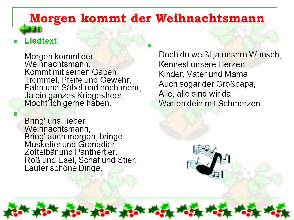 Grossen Anteil an der weiten Verbreitung des Weihnachtsmannes hat Heinrich Hoffmann von Fallersleben der das dazu passende Lied Morgen kommt der Weihn