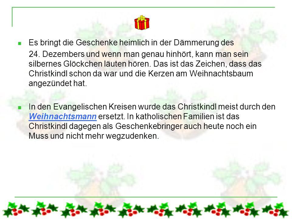 Das Christkindl - Ursprung und Brauchtum Früher hat der heilige Nikolaus den Kindern die Gaben zu Weihnachten gebracht.der heilige Nikolaus Die Kunstf