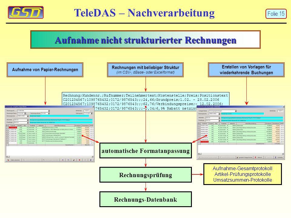 Aufnahme nicht strukturierter Rechnungen TeleDAS – Nachverarbeitung Rechnung;Kundennr.;Rufnummer;Teilnehmertext;Kostenstelle;Preis;Positionstext C201234567;1098765432;0172/9876543;;;24,66;Grundpreis;1.02.