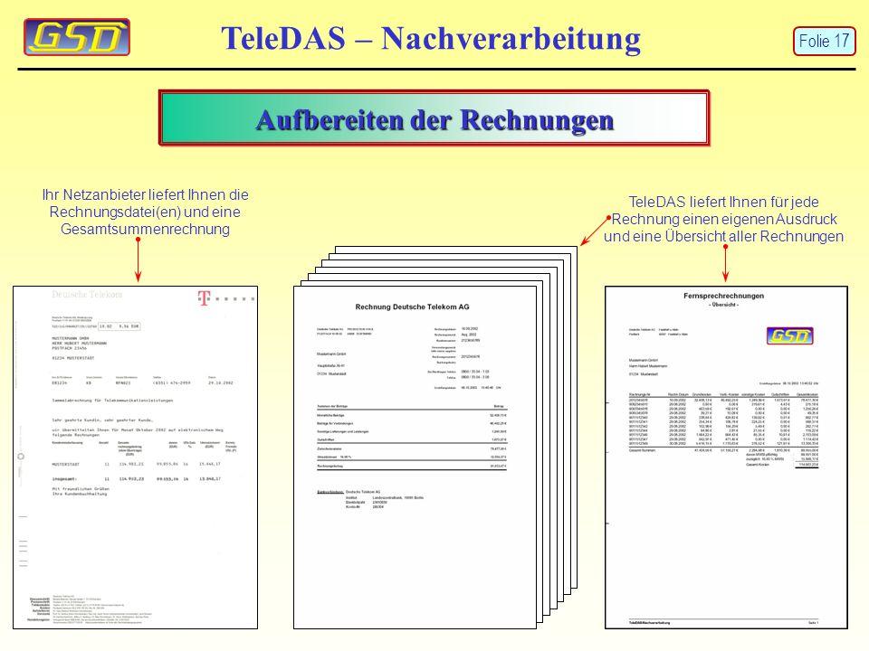 TeleDAS – Nachverarbeitung Aufbereiten der Rechnungen Ihr Netzanbieter liefert Ihnen die Rechnungsdatei(en) und eine Gesamtsummenrechnung TeleDAS liefert Ihnen für jede Rechnung einen eigenen Ausdruck und eine Übersicht aller Rechnungen Folie 17