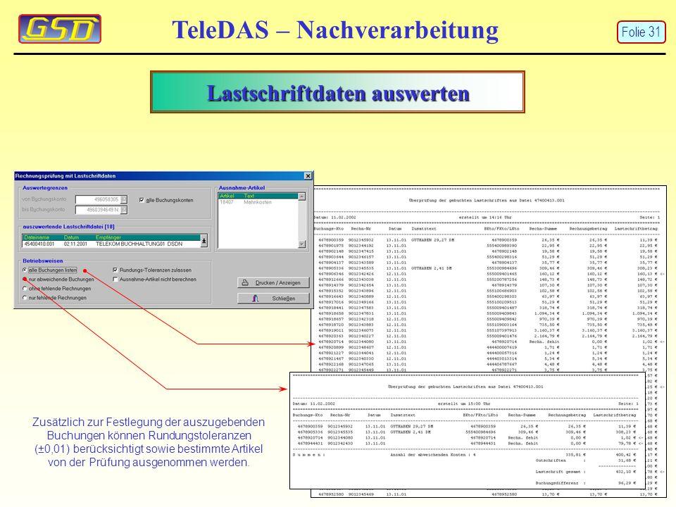 Lastschriftdaten auswerten TeleDAS – Nachverarbeitung Zusätzlich zur Festlegung der auszugebenden Buchungen können Rundungstoleranzen (±0,01) berücksichtigt sowie bestimmte Artikel von der Prüfung ausgenommen werden.