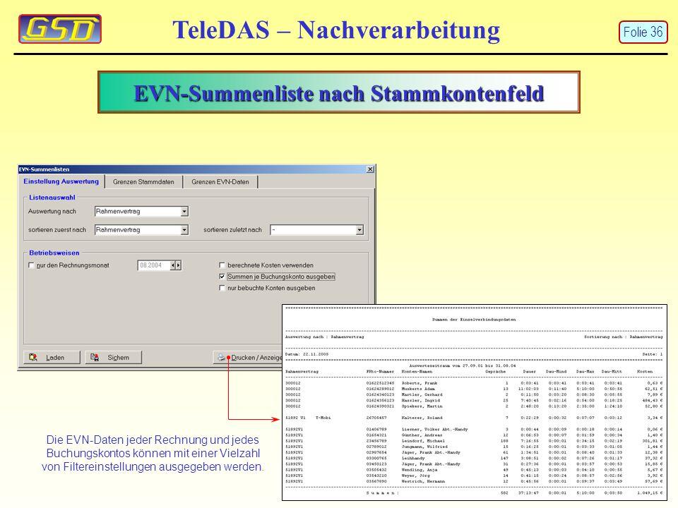 EVN-Summenliste nach Stammkontenfeld TeleDAS – Nachverarbeitung Die EVN-Daten jeder Rechnung und jedes Buchungskontos können mit einer Vielzahl von Filtereinstellungen ausgegeben werden.