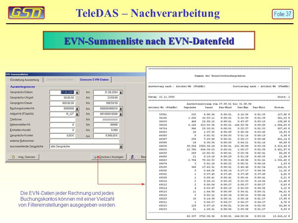 EVN-Summenliste nach EVN-Datenfeld TeleDAS – Nachverarbeitung Die EVN-Daten jeder Rechnung und jedes Buchungskontos können mit einer Vielzahl von Filtereinstellungen ausgegeben werden.