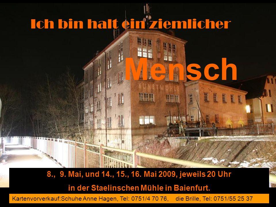 Kartenvorverkauf:Schuhe Anne Hagen, Tel: 0751/4 70 76, die Brille, Tel: 0751/55 25 37 Ich bin halt ein ziemlicher Mensch 8., 9. Mai, und 14., 15., 16.