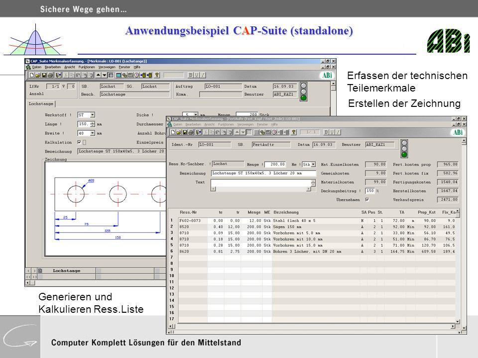 Erfassen der technischen Teilemerkmale Generieren und Kalkulieren Ress.Liste Anwendungsbeispiel CAP-Suite (standalone) Erstellen der Zeichnung