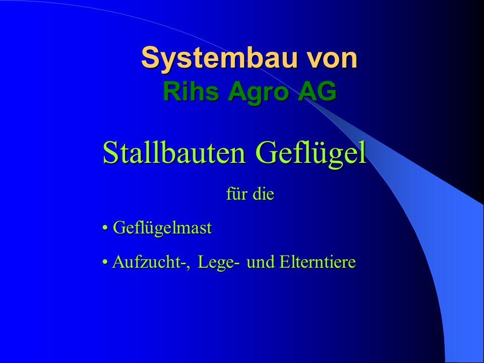 Systembau von Rihs Agro AG Stallbauten Geflügel für die Geflügelmast Geflügelmast Aufzucht-, Lege- und Elterntiere Aufzucht-, Lege- und Elterntiere