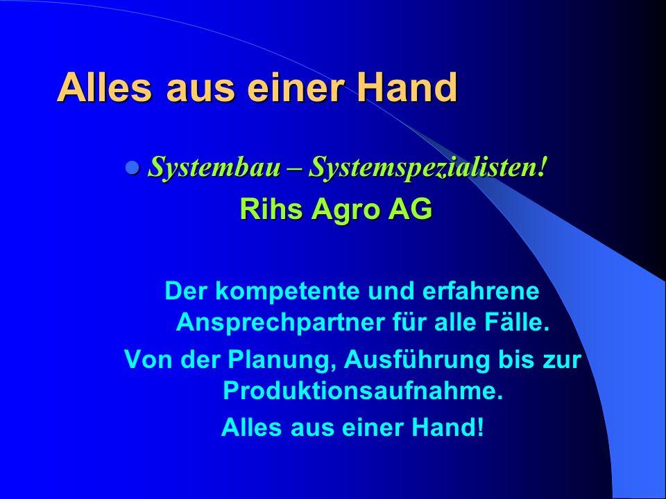 Alles aus einer Hand Systembau – Systemspezialisten! Systembau – Systemspezialisten! Rihs Agro AG Der kompetente und erfahrene Ansprechpartner für all