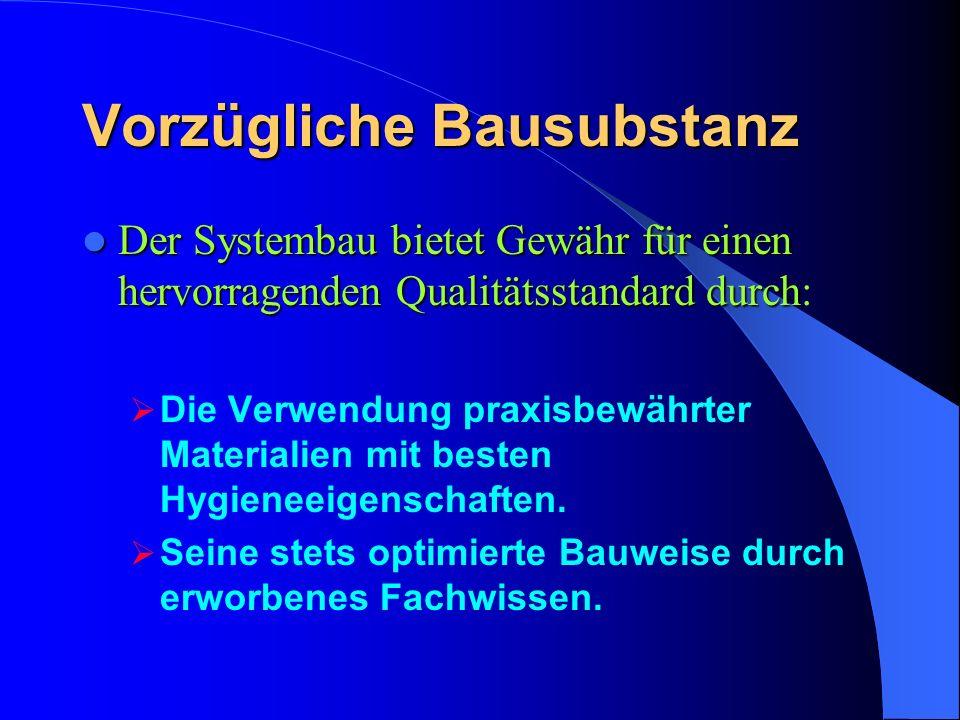 Vorzügliche Bausubstanz Der Systembau bietet Gewähr für einen hervorragenden Qualitätsstandard durch Der Systembau bietet Gewähr für einen hervorragenden Qualitätsstandard durch: Die Verwendung praxisbewährter Materialien mit besten Hygieneeigenschaften.