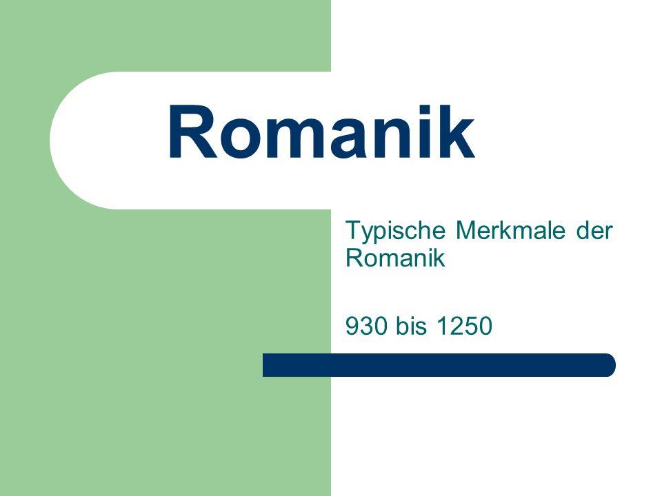 Romanik Typische Merkmale der Romanik 930 bis 1250