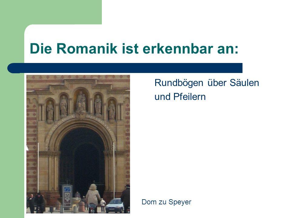 Die Romanik ist erkennbar an: Rundbögen über Säulen und Pfeilern Dom zu Speyer