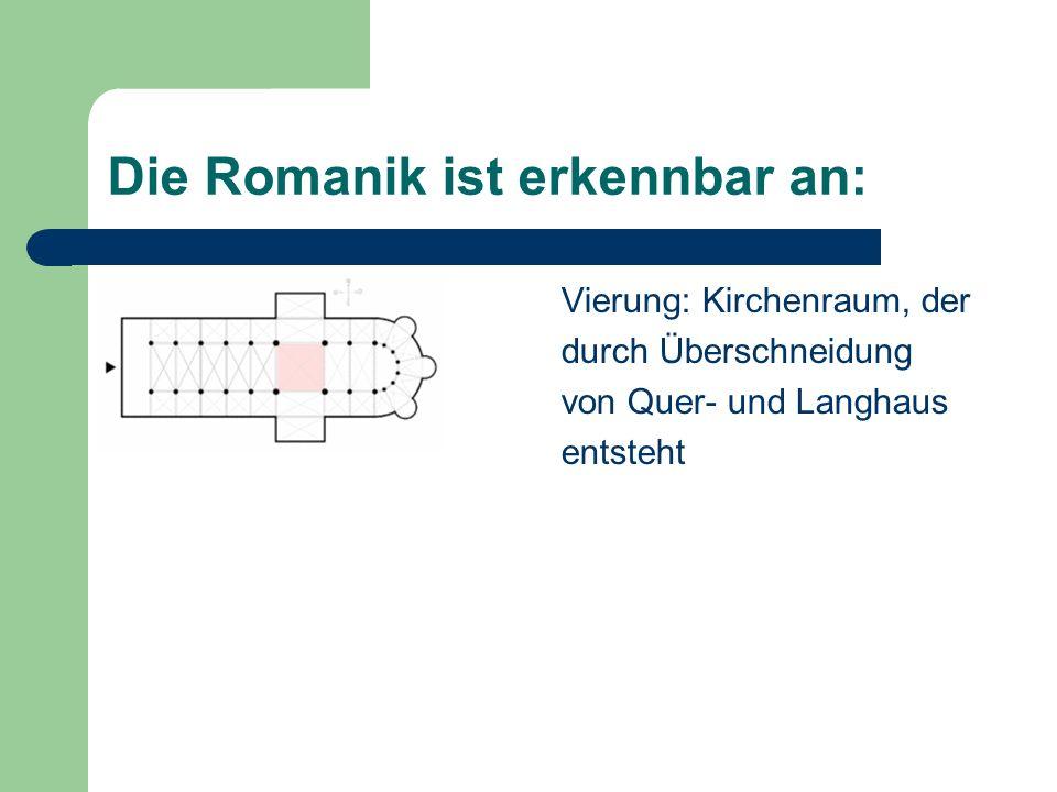Die Romanik ist erkennbar an: Vierung: Kirchenraum, der durch Überschneidung von Quer- und Langhaus entsteht