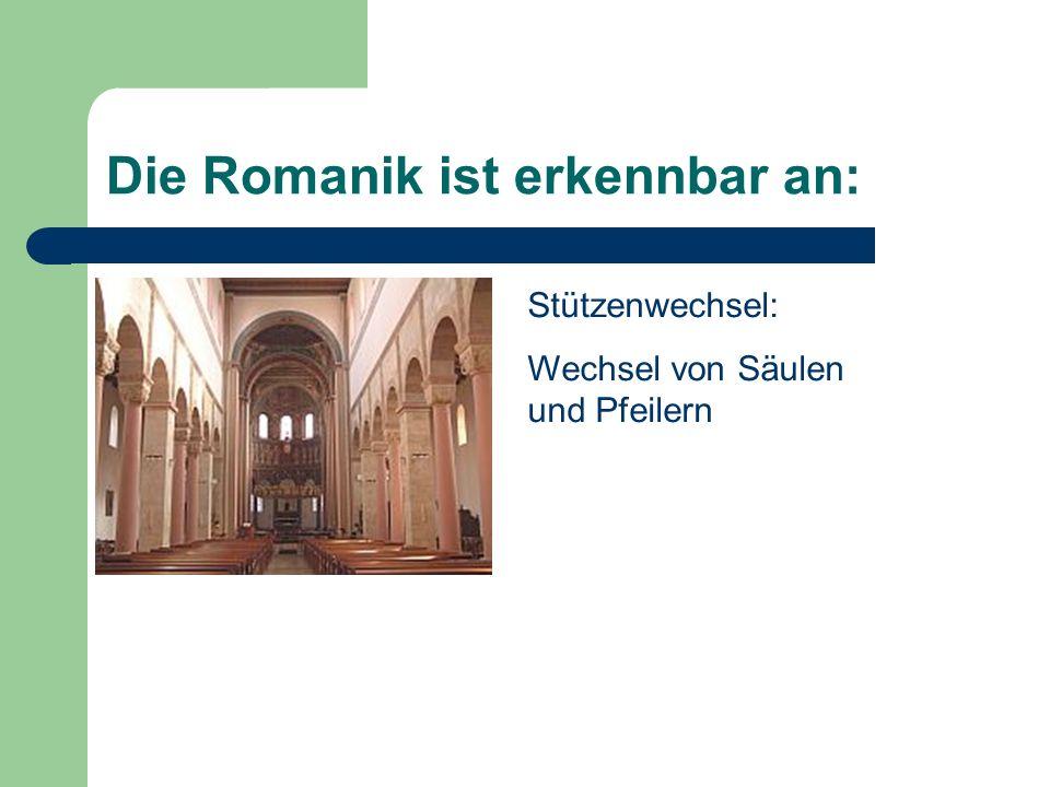 Die Romanik ist erkennbar an: Stützenwechsel: Wechsel von Säulen und Pfeilern