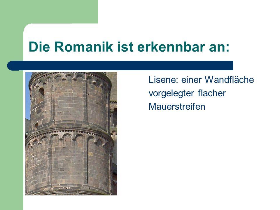 Die Romanik ist erkennbar an: Lisene: einer Wandfläche vorgelegter flacher Mauerstreifen