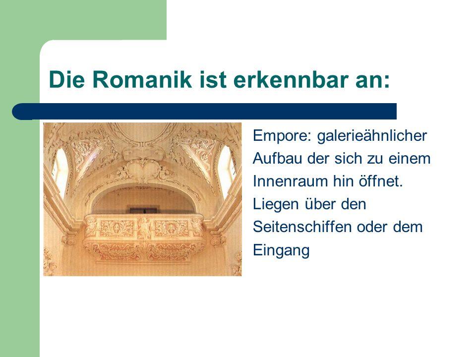 Die Romanik ist erkennbar an: Empore: galerieähnlicher Aufbau der sich zu einem Innenraum hin öffnet. Liegen über den Seitenschiffen oder dem Eingang