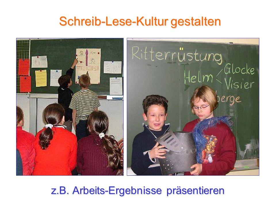 z.B. Arbeits-Ergebnisse präsentieren Schreib-Lese-Kultur gestalten