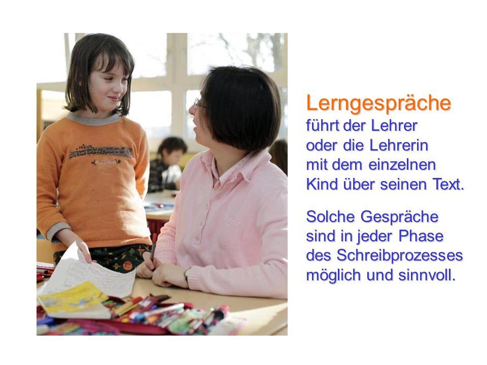 Lerngespräche führt der Lehrer oder die Lehrerin mit dem einzelnen Kind über seinen Text. Solche Gespräche sind in jeder Phase des Schreibprozesses mö