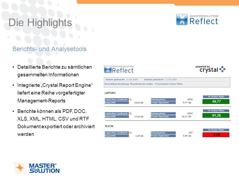 Die Highlights Berichts- und Analysetools Detaillierte Berichte zu sämtlichen gesammelten Informationen Integrierte Crystal Report Engine liefert eine