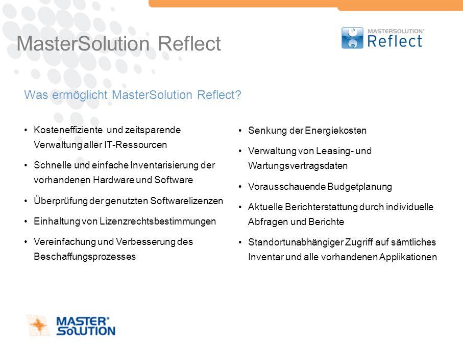 MasterSolution Reflect Was ermöglicht MasterSolution Reflect? Kosteneffiziente und zeitsparende Verwaltung aller IT-Ressourcen Schnelle und einfache I