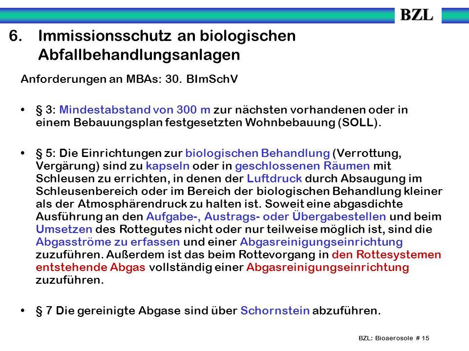 BZL: Bioaerosole # 15 6.Immissionsschutz an biologischen Abfallbehandlungsanlagen Anforderungen an MBAs: 30. BImSchV § 3: Mindestabstand von 300 m zur