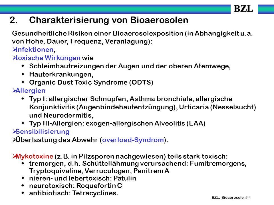 BZL: Bioaerosole # 5 3.Bioaerosole an Arbeitsbereichen in der Abfallwirtschaft 3.1 Sammlung und Transport Ergebnisse der Untersuchungen durch GUVV WL: Schimmelpilzbelastung der Lader: 10 4 bis 10 5 Kolonie-bildenden Einheiten (KBE) pro m³, dabei bis zu 10 4 KBE/m³ A.