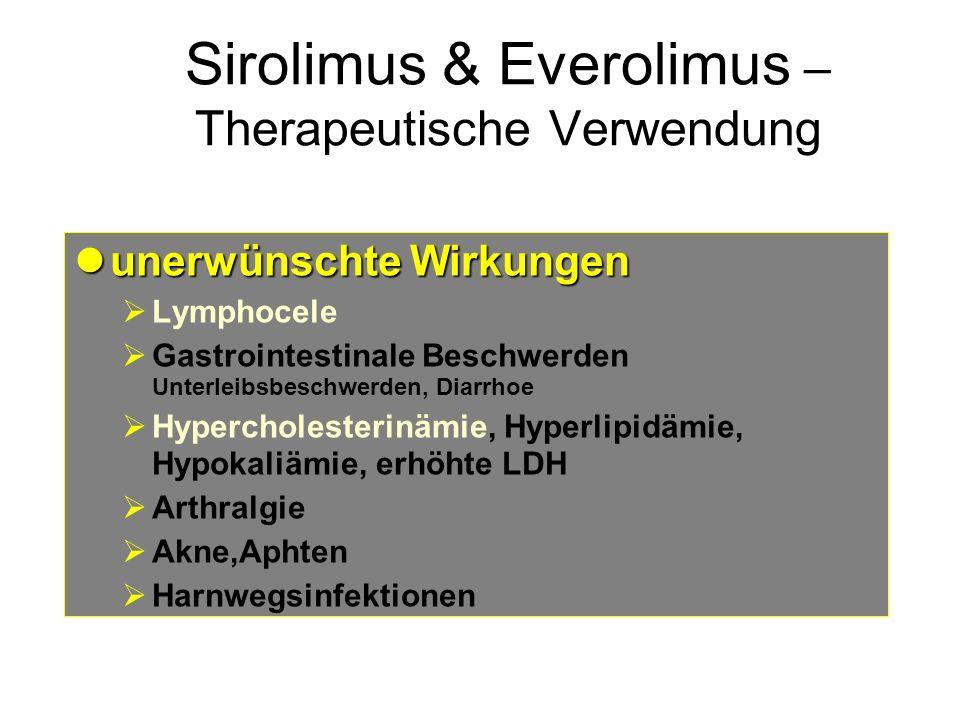 Sirolimus & Everolimus – Therapeutische Verwendung unerwünschte Wirkungen unerwünschte Wirkungen Lymphocele Gastrointestinale Beschwerden Unterleibsbe