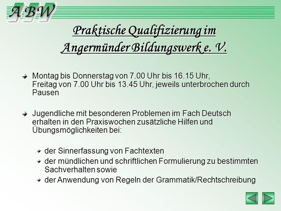 Praktische Qualifizierung im Angermünder Bildungswerk e. V. Montag bis Donnerstag von 7.00 Uhr bis 16.15 Uhr, Freitag von 7.00 Uhr bis 13.45 Uhr, jewe