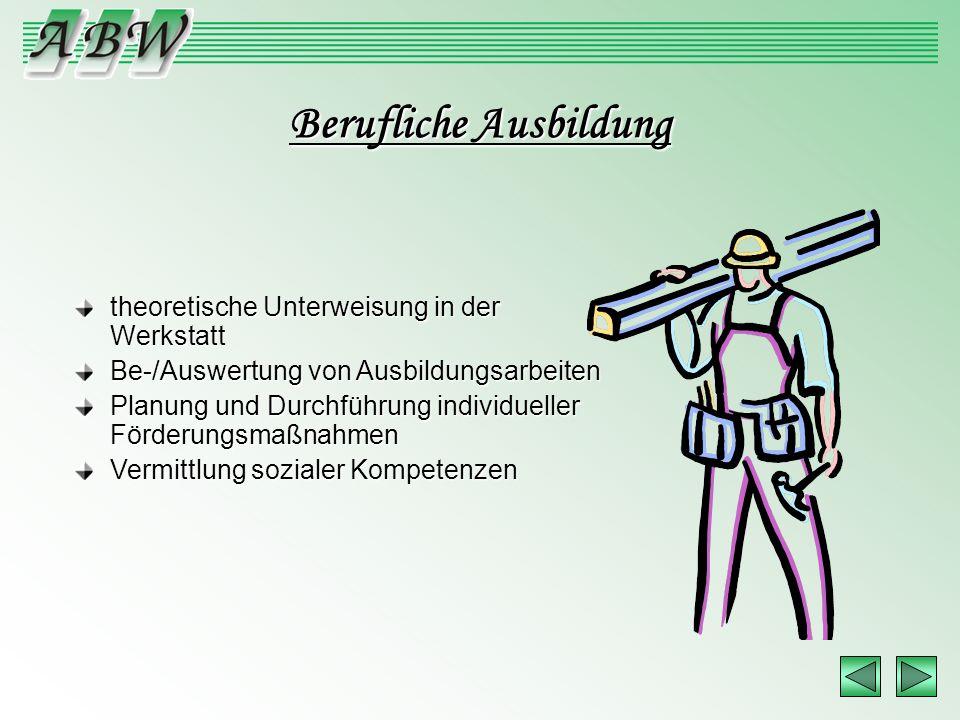 Berufliche Ausbildung theoretische Unterweisung in der Werkstatt Be-/Auswertung von Ausbildungsarbeiten Planung und Durchführung individueller Förderu