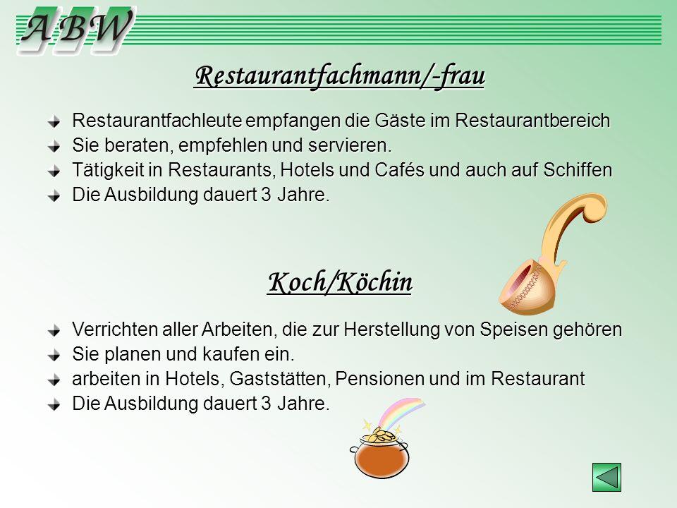 Restaurantfachmann/-frau Koch/Köchin Restaurantfachleute empfangen die Gäste im Restaurantbereich Sie beraten, empfehlen und servieren. Tätigkeit in R