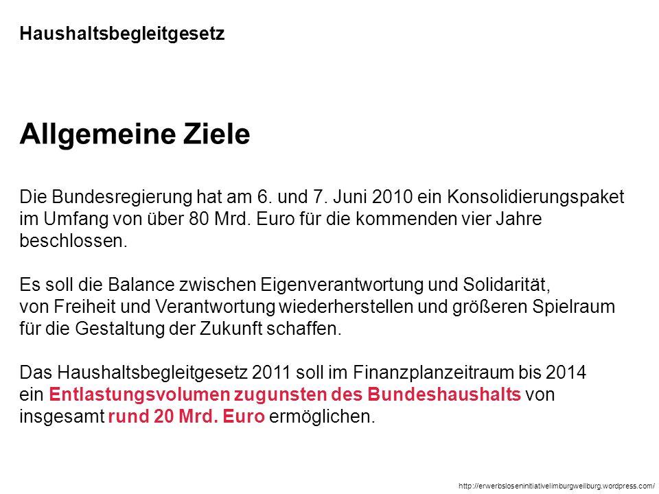 Allgemeine Ziele Die Bundesregierung hat am 6. und 7. Juni 2010 ein Konsolidierungspaket im Umfang von über 80 Mrd. Euro für die kommenden vier Jahre